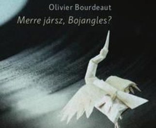 Olivier Bourdeaut: Merre jársz, Bojangles?  – Egy egészen friss könyvajánló