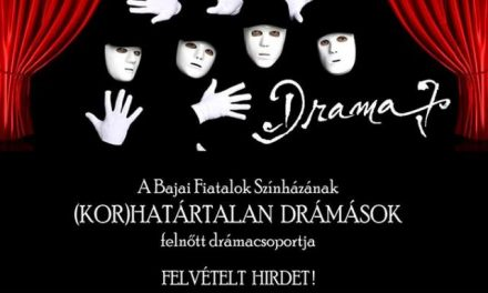 A Bajai Fiatalok Színházának felnőtt drámacsoportja felvételt hirdet