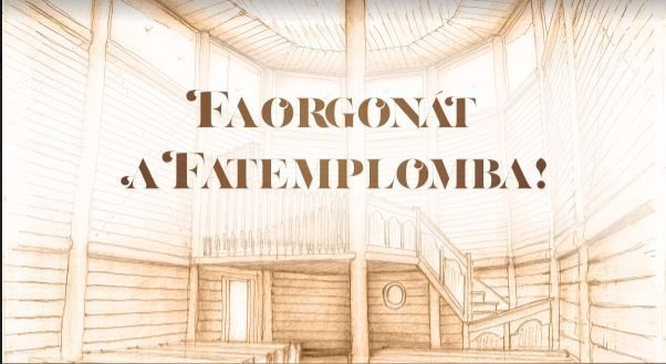 Faorgonát a Magyarföldi Fatemplomba!