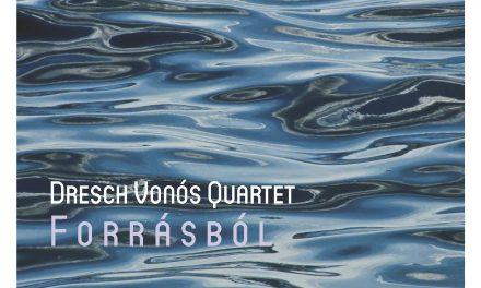 Forrásból – Megjelent a Dresch Vonós Quartet új lemeze