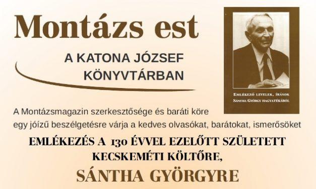 A Montázs esten Sántha György kecskeméti költőre emlékezünk