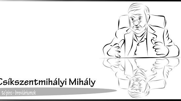 Csíkszentmihályi Mihály, a flow-élmény koncepciójának megalkotója – Breviáriumok